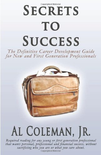 Secrets to Success: The Definitive Career Development Guide for New and First Generation Professionals 9781937387495
