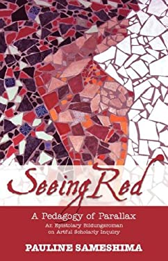 Seeing Red--A Pedagogy of Parallax: An Epistolary Bildungsroman on Artful Scholarly Inquiry 9781934043646