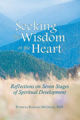 Seeking the Wisdom of the Heart: Reflections on Seven Stages of Spiritual Development 9781931847421