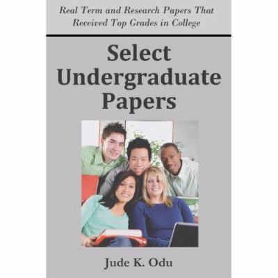 Select Undergraduate Papers: Real Term & Research Papers That Received Top Grades in College 9781936085033