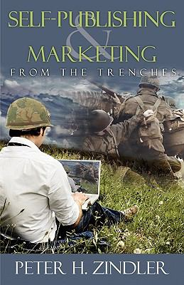 Self-Publishing and Marketing from the Trenches 9781936076062