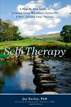 Self-Therapy: A Step-By-Step Guide to Creating Inner Wholeness Using Ifs, a New, Cutting-Edge Therapy 9781936107087