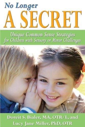 No Longer a Secret: Unique Common Sense Strategies for Children with Sensory or Motor Challenges 9781935567295