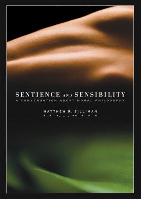 Sentience and Sensibility: A Conversation about Moral Philosophy 9781930972070