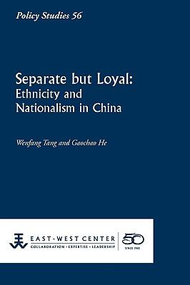 Separate But Loyal: Ethnicity and Nationalism in China 9781932728866