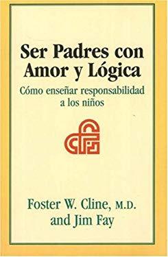 Ser Padres Con Amor y Logica: Como Ensenar Responsabilidad A los Ninos 9781930429437