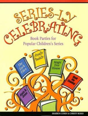 Series-Ly Celebrating: Book Parties for Popular Children's Series 9781932146219