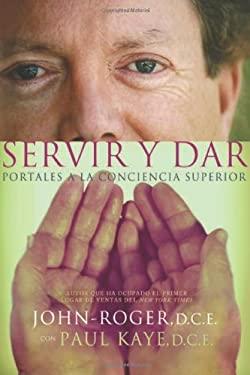 Servir y Dar: Portales a la Conciencia Superior = Serve and Give 9781935492115