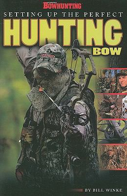 Setting Up the Perfect Hunting Bow 9781934622988