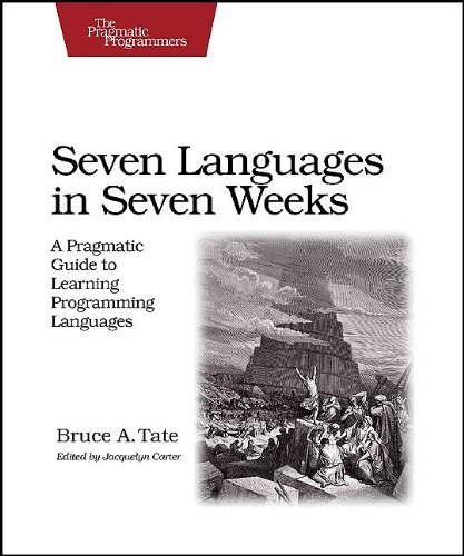 Seven Languages in Seven Weeks: A Pragmatic Guide to Learning Programming Languages 9781934356593