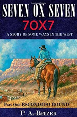Seven Ox Seven: A Story of Some Ways in the West: Part One: Escondido Bound 9781933363011