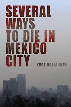 Several Ways to Die in Mexico City: An Autobiography of Death in Mexico City 9781936239481