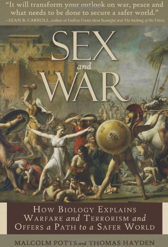 Sex and War: How Biology Explains Warfare and Terrorism and Offers a Path to a Safer World 9781933771571