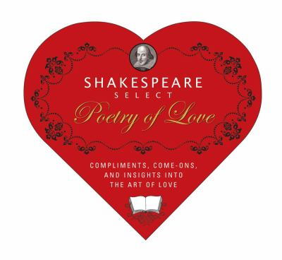 Shakespeare Select Poetry of Love: Compliments, Come-Ons, and Insights Into the Art of Love 9781933662329