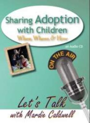 Sharing Adoption with Children: When, Where, & How 9781935176053
