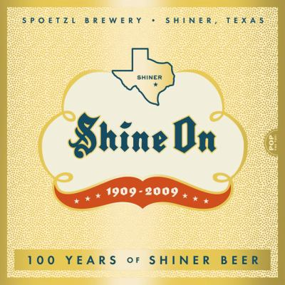 Shine on: 100 Years of History, Legends, Half-Truths and Tall Tales about Texas' Most Beloved Little Brewery 9781933979205