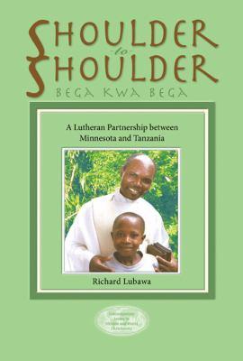 Shoulder to Shoulder (Bega Kwa Bega): A Lutheran Partnership Between Minnesota and Tanzania 9781932688252