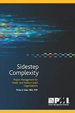 Sidestep Complexity: Project Management for Small- and Medium-Sized Organizations 9781935589280