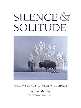 Silence & Solitude: Yellowstone's Winter Wilderness 9781931832007