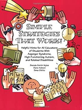 Simple Strategies That Work!: Helpful Hints for All Educators of Students with Asperger Syndrome, High-Functioning Autism, and Related Disabilities 9781931282994