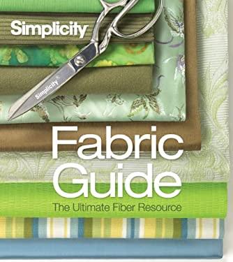 Simplicity Fabric Guide: The Ultimate Fiber Resource 9781936096121