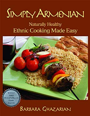 Simply Armenian: Naturally Healthy Ethnic Cooking Made Easy 9781931834063