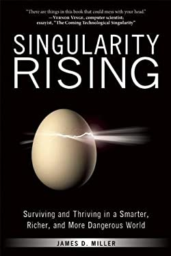 Singularity Rising: Surviving and Thriving in a Smarter, Richer, and More Dangerous World 9781936661657