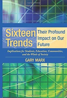 Sixteen Trends, Their Profound Impact on Our Future: Implications for Students, Education, Communities, Countries, and the Whole of Society 9781931762489