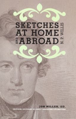 Sketches at Home and Abroad: A Critical Edition of Selections from the Writings of Nathaniel Parker Willis 9781931968751
