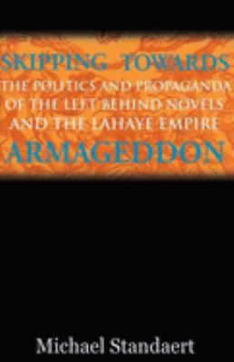 Skipping Towards Armageddon: The Politics and Propaganda of the Left Behind Novels and the LaHaye Empire 9781932360967