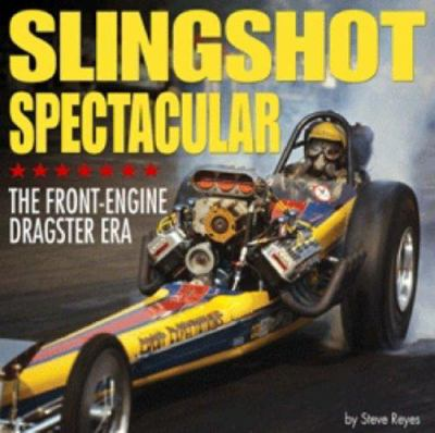 Slingshot Spectacular: The Front-Engine Dragster Era 9781932494648