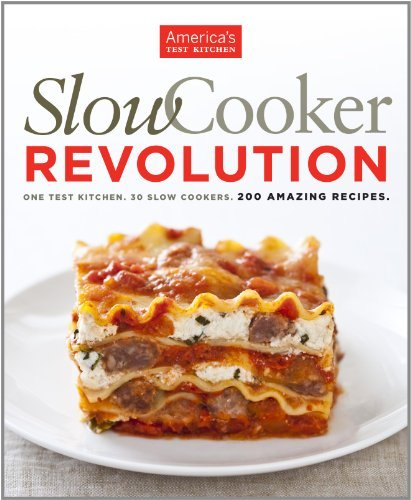 Slow Cooker Revolution: One Test Kitchen, 30 Slow Cookers, 200 Amazing Recipes 9781933615691