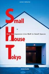 Small House Tokyo: How the Japanese Live Well in Small Spaces 7807756