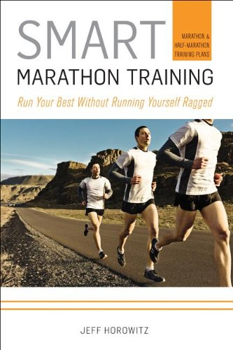 Smart Marathon Training: Run Your Best Without Running Yourself Ragged 9781934030745