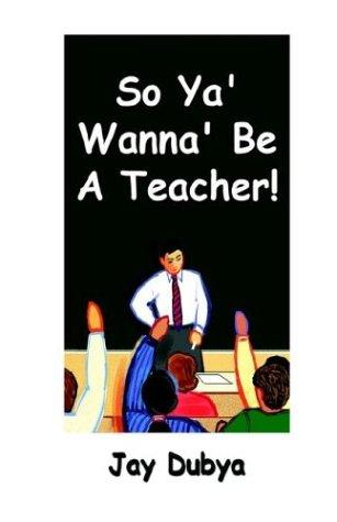 So YA' Wanna' Be a Teacher! 9781931921718