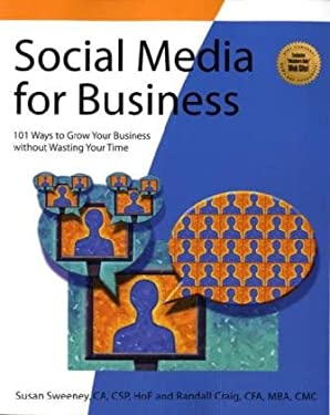 Social Media for Business: 101 Ways to Grow Your Business Without Wasting Your Time 9781931644907