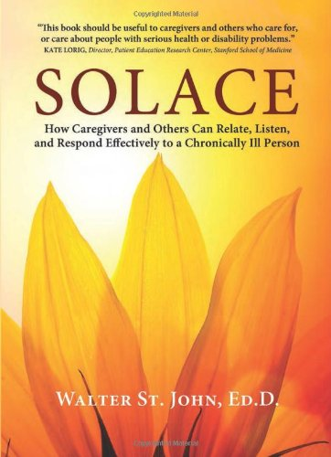Solace: How Caregivers & Others Can Relate, Listen, and Respond Effectively to a Chronically Ill Person 9781933503622