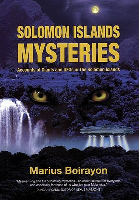 Solomon Islands Mysteries: Accounts of Giants and UFOs in the Solomon Islands 9781935487043