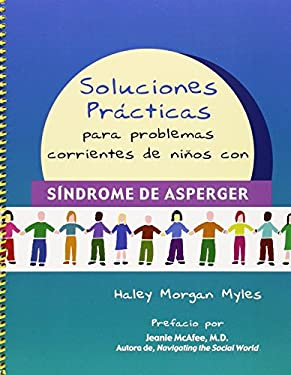 Soluciones Practicas Para Problemas Corrientes de Ninos Con Sindrome de Asperger 9781931282574