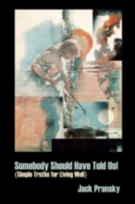 Somebody Should Have Told Us! Simple Truths for Living Well 9781934925218