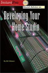 Sound Advice on Developing Your Home Studio [With CD]