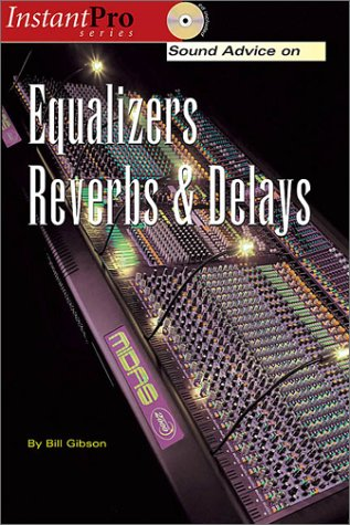 Sound Advice on Equalizers, Reverbs & Delays [With CD] 9781931140256