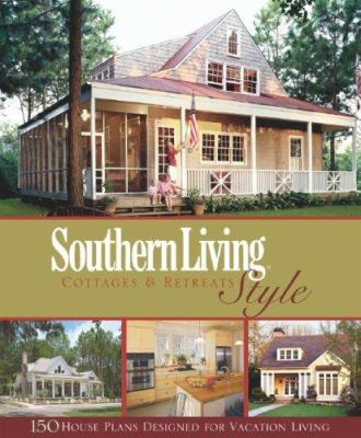 Southern Living Style Cottages & Retreats: More Than 130 of Our Favorite Home Plans 9781931131766