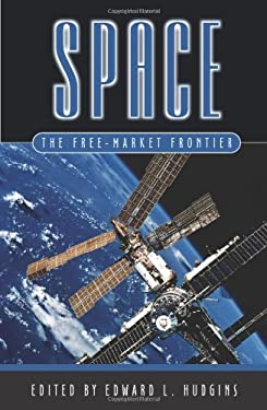 Space: The Free-Market Frontier 9781930865181