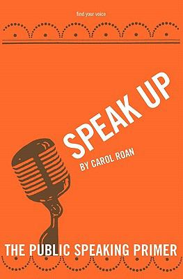 Speak Up: The Public Speaking Primer 9781935708049