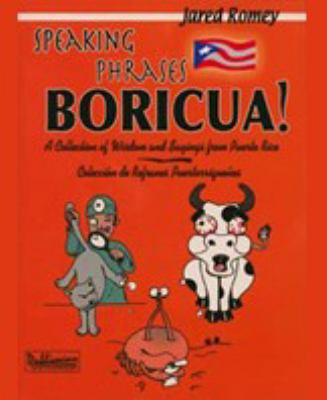 Speaking Phrases Boricua: A Collection of Wisdom and Sayings From Puerto Rico (Spanish Edition)