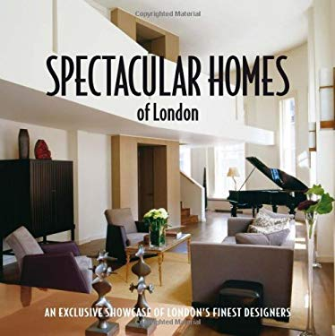 Spectacular Homes of London: An Exclusive Showcase of London's Finest Designers 9781933415703