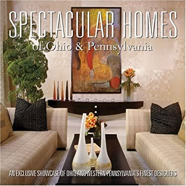 Spectacular Homes of Ohio & Pennsylvania: An Exclusive Showcase of Ohio & Western Pennsylvania's Finest Designers 9781933415253