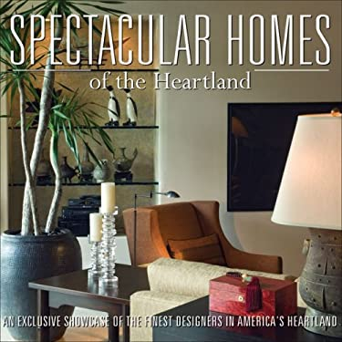 Spectacular Homes of the Heartland: An Exclusive Showcase of the Finest Designers in America's Heartland 9781933415123