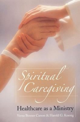 Spiritual Caregiving: Healthcare as a Ministry 9781932031553